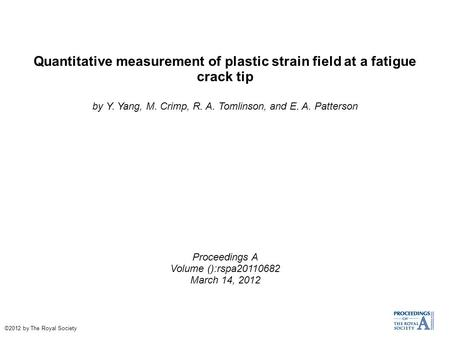 Quantitative measurement of plastic strain field at a fatigue crack tip by Y. Yang, M. Crimp, R. A. Tomlinson, and E. A. Patterson Proceedings A Volume.