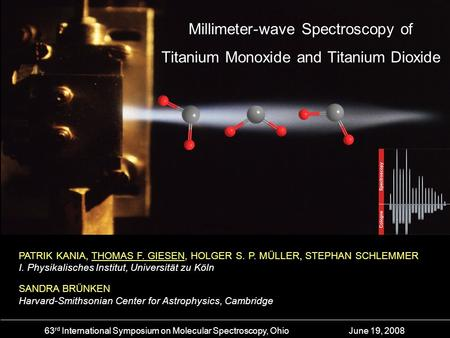 Supersonic Jet Spectroscopy on TiO 2 Millimeter-wave Spectroscopy of Titanium Monoxide and Titanium Dioxide 63 rd International Symposium on Molecular.