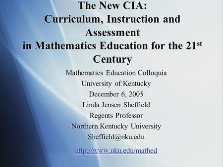 The New CIA: Curriculum, Instruction and Assessment in Mathematics Education for the 21 st Century Mathematics Education Colloquia University of Kentucky.