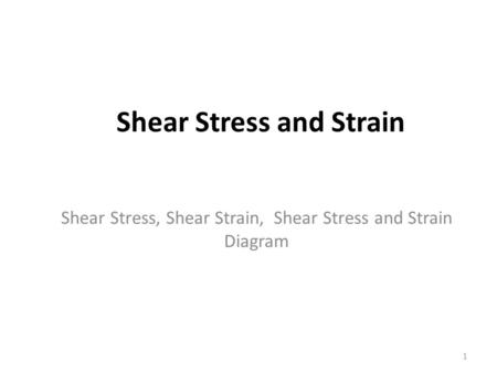 Shear Stress and Strain Shear Stress, Shear Strain, Shear Stress and Strain Diagram 1.