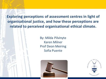 Exploring perceptions of assessment centres in light of organisational justice, and how these perceptions are related to perceived organisational ethical.