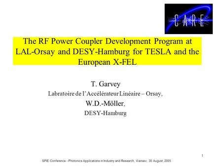 SPIE Conference - Photonics Applications in Industry and Research, Warsaw, 30 August, 2005 1 The RF Power Coupler Development Program at LAL-Orsay and.