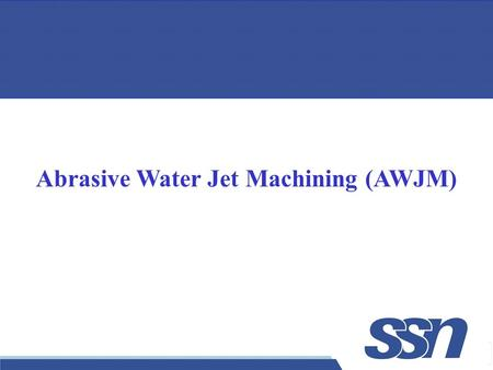1 Abrasive Water Jet Machining (AWJM). 2  WJM - suitable for cutting plastics, foods, rubber insulation, automotive carpeting and headliners, and most.