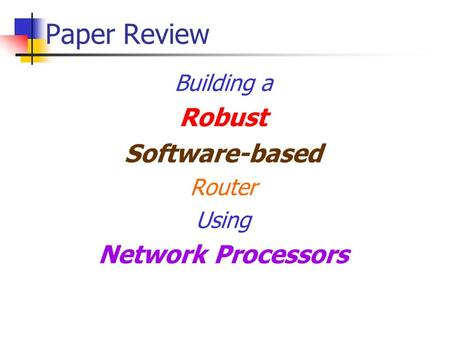 Paper Review Building a Robust Software-based Router Using Network Processors.