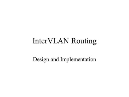 InterVLAN Routing Design and Implementation. What Routers Do Intelligent, dynamic routing protocols for packet transport Packet filtering capabilities.