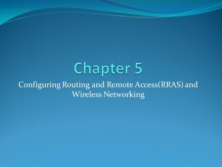 Configuring Routing and Remote Access(RRAS) and Wireless Networking.