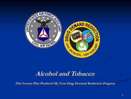 Alcohol and Tobacco This Lesson Plan Produced By Your Drug Demand Reduction Program 1.
