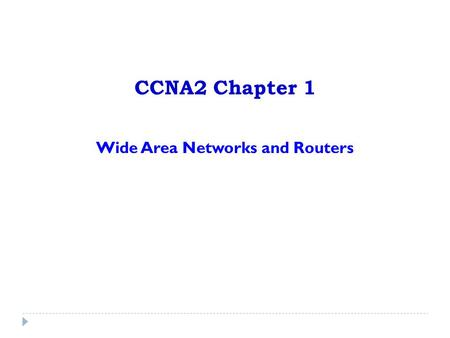 CCNA2 Chapter 1 Wide Area Networks and Routers. WAN is a data communications network that operates beyond a LAN's geographic scope. Users subscribe to.