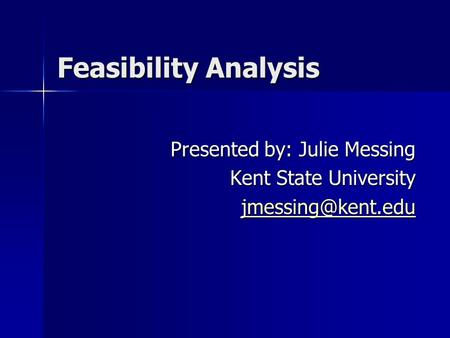 Feasibility Analysis Presented by: Julie Messing Kent State University