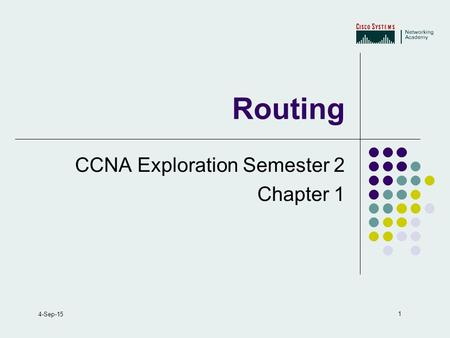 1 4-Sep-15 Routing CCNA Exploration Semester 2 Chapter 1.