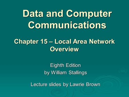 Data and Computer Communications Eighth Edition by William Stallings Lecture slides by Lawrie Brown Chapter 15 – Local Area Network Overview.