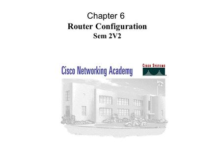 Chapter 6 Router Configuration Sem 2V2. Configuration files can come from the console NVRAM TFTP server. The router has several modes:  privileged mode.