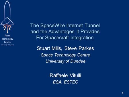 1 The SpaceWire Internet Tunnel and the Advantages It Provides For Spacecraft Integration Stuart Mills, Steve Parkes Space Technology Centre University.