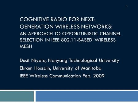 COGNITIVE RADIO FOR NEXT-GENERATION WIRELESS NETWORKS: AN APPROACH TO OPPORTUNISTIC CHANNEL SELECTION IN IEEE 802.11-BASED WIRELESS MESH Dusit Niyato,