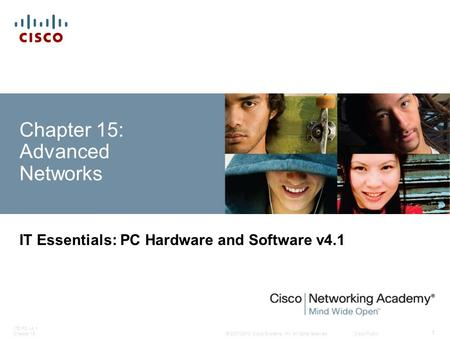 © 2007-2010 Cisco Systems, Inc. All rights reserved. Cisco Public ITE PC v4.1 Chapter 15 1 Chapter 15: Advanced Networks IT Essentials: PC Hardware and.
