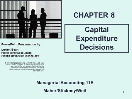 1 Capital Expenditure Decisions CHAPTER 8 Managerial Accounting 11E Maher/Stickney/Weil PowerPointPresentation by PowerPoint Presentation by LuAnn Bean.