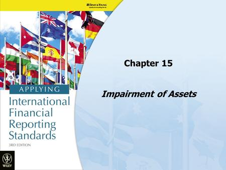 Chapter 15 Impairment of Assets. Objectives 1.Understand the purpose of the impairment test for assets 2.Understand when to undertake an impairment test.