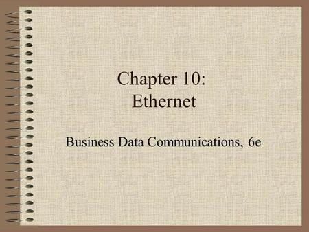 Chapter 10: Ethernet Business Data Communications, 6e.