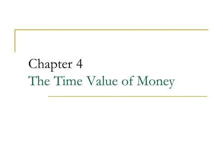 Chapter 4 The Time Value of Money. 2 Chapter Outline 4.1 The Timeline 4.2 The Three Rules of Time Travel 4.3 The Power of Compounding 4.4 Valuing a Stream.