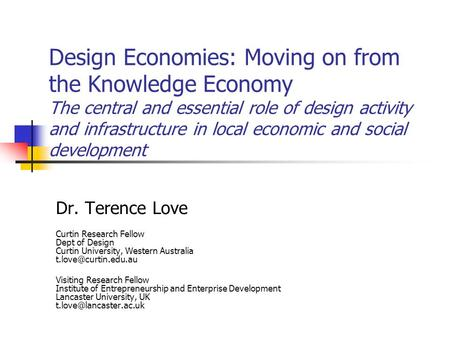 Design Economies: Moving on from the Knowledge Economy The central and essential role of design activity and infrastructure in local economic and social.