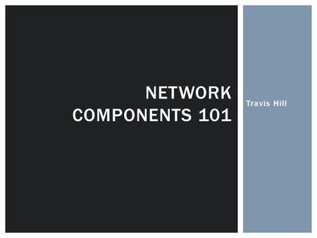 Travis Hill NETWORK COMPONENTS 101.  A computer network or data network is a telecommunications network that allows computers to exchange data. In computer.