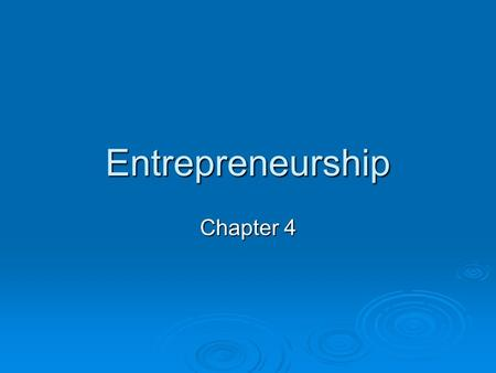 Entrepreneurship Chapter 4. What is an entrepreneur?  A person who runs and organizes their own business.  Must make good decisions  Find inventive.