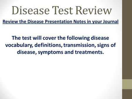 Disease Test Review Review the Disease Presentation Notes in your Journal The test will cover the following disease vocabulary, definitions, transmission,