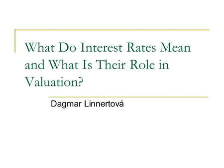 What Do Interest Rates Mean and What Is Their Role in Valuation?