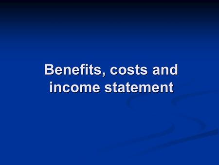 Benefits, costs and income statement. Expenses x costs Costs – financila accounting: Amount of money which the enterprise used to get benefits. General.