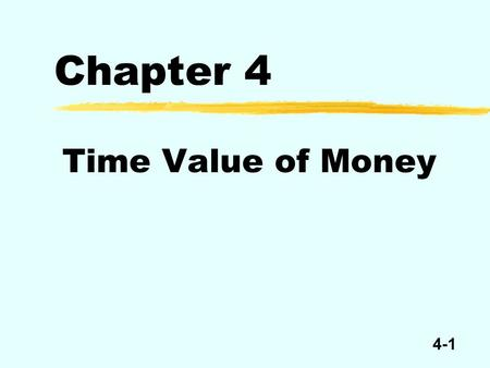 4-1 Chapter 4 Time Value of Money. 4-2 Example of a Time Line Points in time Time 3210 123 Periods.
