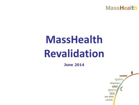 June 2014 MassHealth Revalidation. 1. Revalidation 2. How to complete your revalidation process in the Provider Online Service Center (POSC) 3.Step-by-Step.