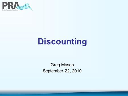Discounting Greg Mason September 22, 2010. The two meanings of discounting 1.A bird in the hand is worth two in the bush. What this means, of course,