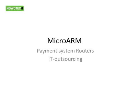 MicroARM Payment system Routers IТ-outsourcing. Organization of software switch networks based on SV.3 technology and Server monitoring system OnlineEngineering.FrontOffice.