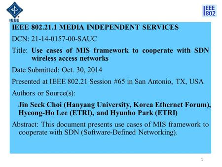 IEEE 802.21.1 MEDIA INDEPENDENT SERVICES DCN: 21-14-0157-00-SAUC Title: Use cases of MIS framework to cooperate with SDN wireless access networks Date.