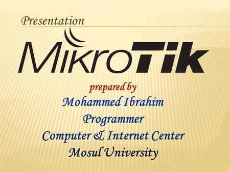 Prepared by Mohammed Ibrahim Programmer Computer & Internet Center Mosul University Presentation.