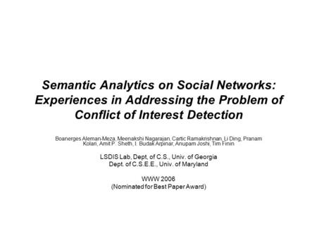Semantic Analytics on Social Networks: Experiences in Addressing the Problem of Conflict of Interest Detection Boanerges Aleman-Meza, Meenakshi Nagarajan,
