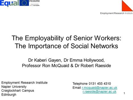 Employment Research Institute 1 The Employability of Senior Workers: The Importance of Social Networks Dr Kaberi Gayen, Dr Emma Hollywood, Professor Ron.