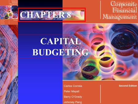 CHAPTER 8 CAPITAL BUDGETING Correia, Mayall, O'Grady & Pang Copyright Skystone ©2005 2 Objectives n At the end of the chapter, you should be able to;