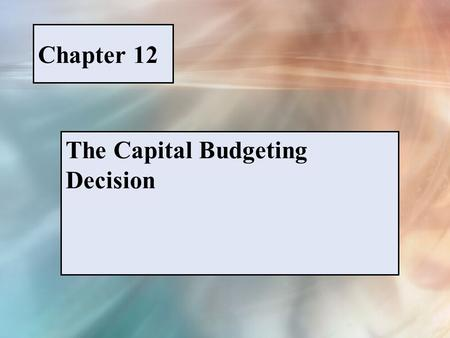 Chapter 12 The Capital Budgeting Decision. McGraw-Hill/Irwin © 2005 The McGraw-Hill Companies, Inc., All Rights Reserved. PPT 12-1 FIGURE 12-1 Capital.