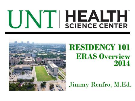 RESIDENCY 101 ERAS Overview 2014 Jimmy Renfro, M.Ed.