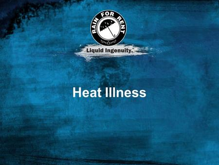 Heat Illness. What is Heat illness? ◦Body is unable to cool itself enough to maintain a healthy temperature. What causes it? Environmental factors (heat,