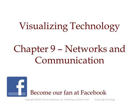 Visualizing Technology Chapter 9 – Networks and Communication
