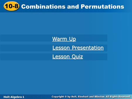 Holt Algebra 1 10-8 Combinations and Permutations 10-8 Combinations and Permutations Holt Algebra 1 Warm Up Warm Up Lesson Presentation Lesson Presentation.