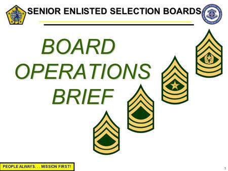 PEOPLE ALWAYS... MISSION FIRST! 1 SENIOR ENLISTED SELECTION BOARDS BOARD OPERATIONS BRIEF.