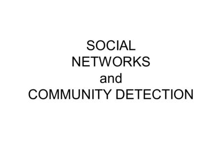 "SOCIAL NETWORKS and COMMUNITY DETECTION. ""Networks"" is a pervasive term? Networked Economy Immigrant Networks National Innovation Networks Networking."