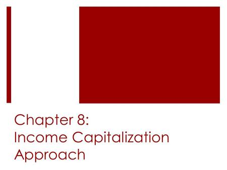 Chapter 8: Income Capitalization Approach