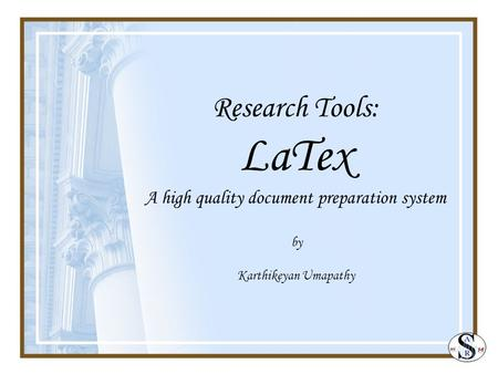 Research Tools: LaTex A high quality document preparation system by Karthikeyan Umapathy.