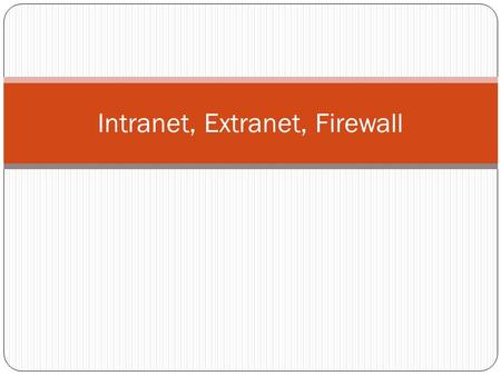 Intranet, Extranet, Firewall. Intranet and Extranet.