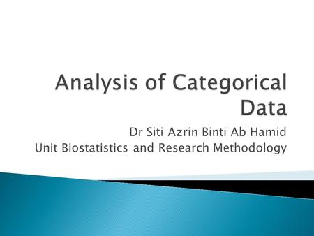 Dr Siti Azrin Binti Ab Hamid Unit Biostatistics and Research Methodology.