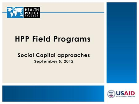Social Capital approaches September 5, 2012 HPP Field Programs.